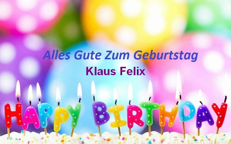 Alles Gute Zum Geburtstag Klaus Felix bilder - Alles Gute Zum Geburtstag Klaus Felix bilder