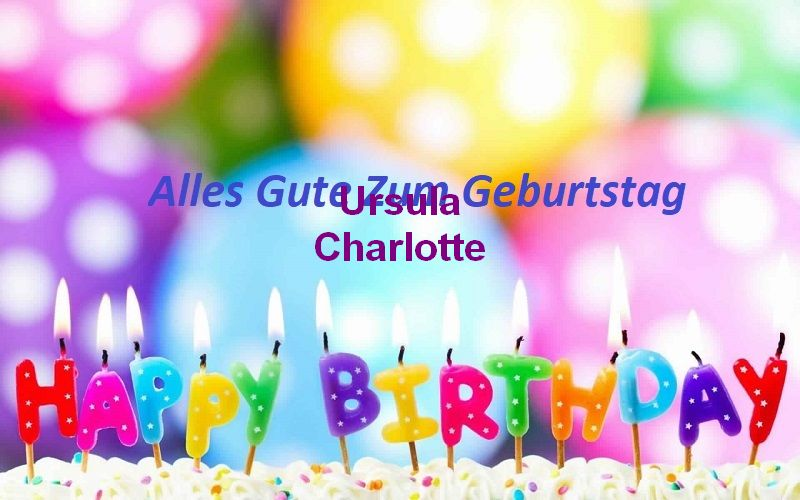 Alles Gute Zum Geburtstag Ursula Charlotte bilder - Alles Gute Zum Geburtstag Ursula Charlotte bilder
