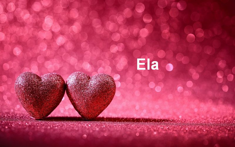 Bilder mit namen Ela - Bilder mit namen Ela