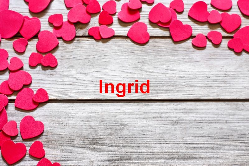 Bilder mit namen Ingrid - Bilder mit namen Ingrid