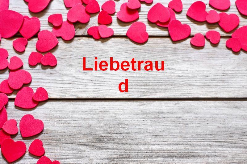 Bilder mit namen Liebetraud - Bilder mit namen Liebetraud