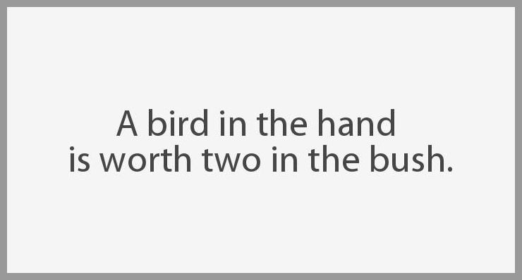 A bird in the hand is worth two in the bush - A bird in the hand is worth two in the bush