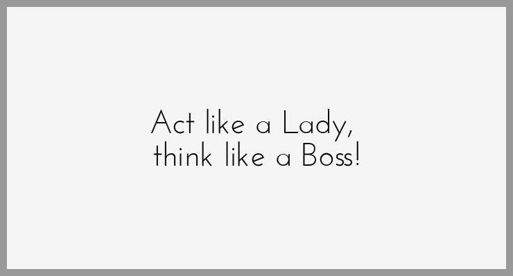 Act like a lady think like a boss - Act like a lady think like a boss
