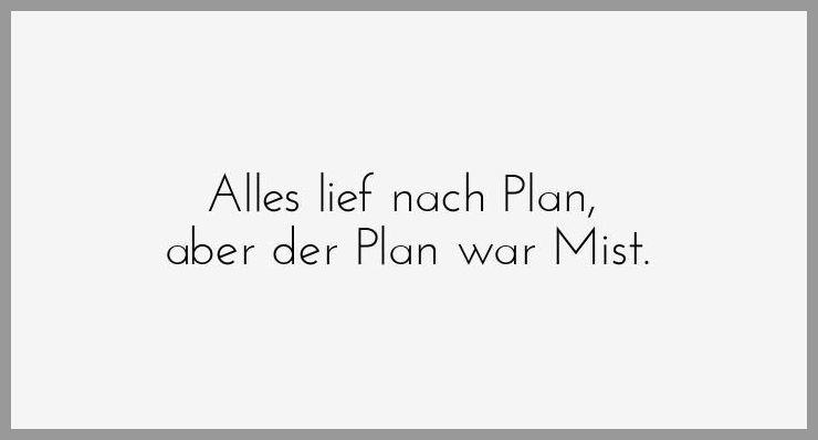 Alles lief nach plan aber der plan war mist - Alles lief nach plan aber der plan war mist