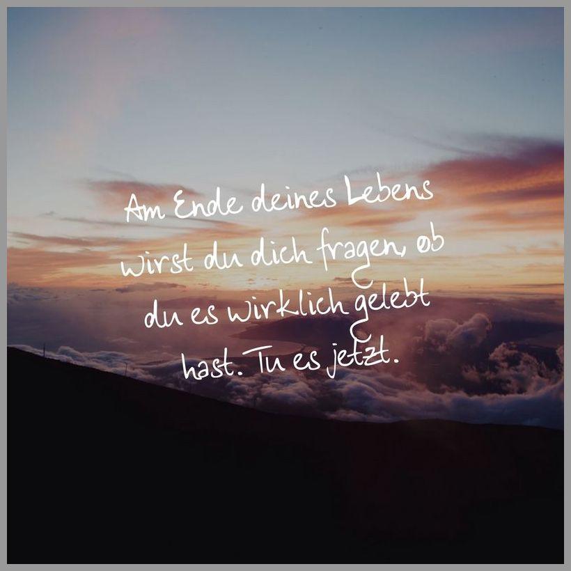Am ende deines lebens wirst du dich fragen ob du es wirklich gelebt hast tu es jetzt - Am ende deines lebens wirst du dich fragen ob du es wirklich gelebt hast tu es jetzt