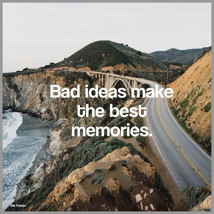 Bad ideas make the best memories - Bad ideas make the best memories