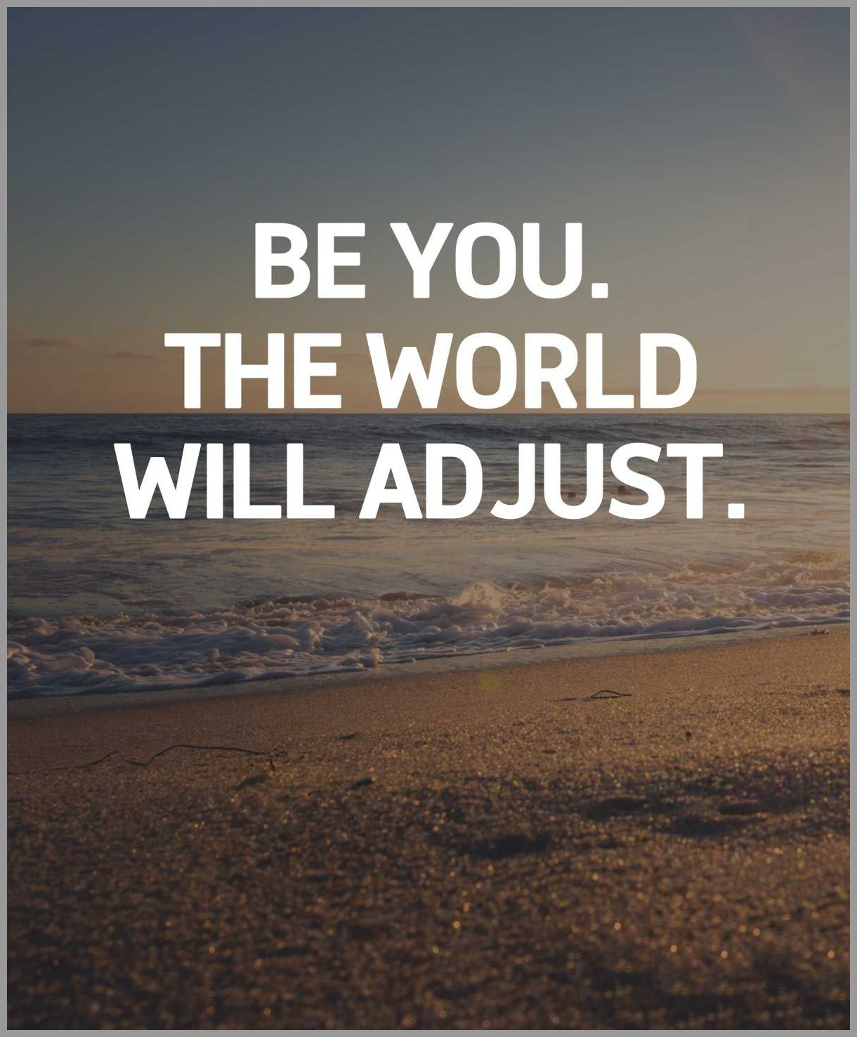 Be you the world will adjust - Be you the world will adjust