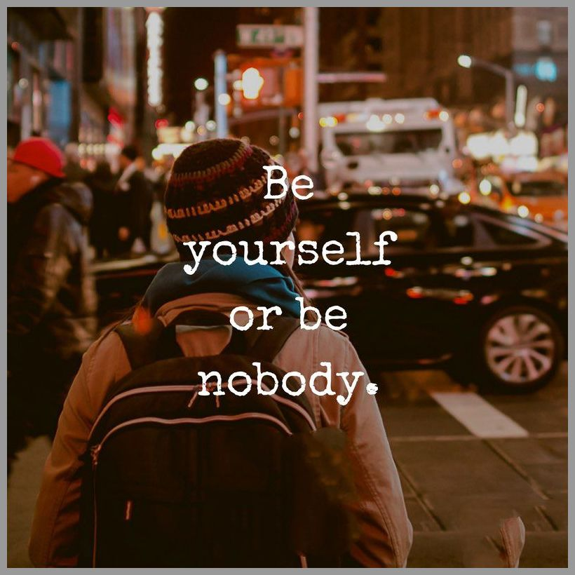 Be yourself or be nobody - Be yourself or be nobody