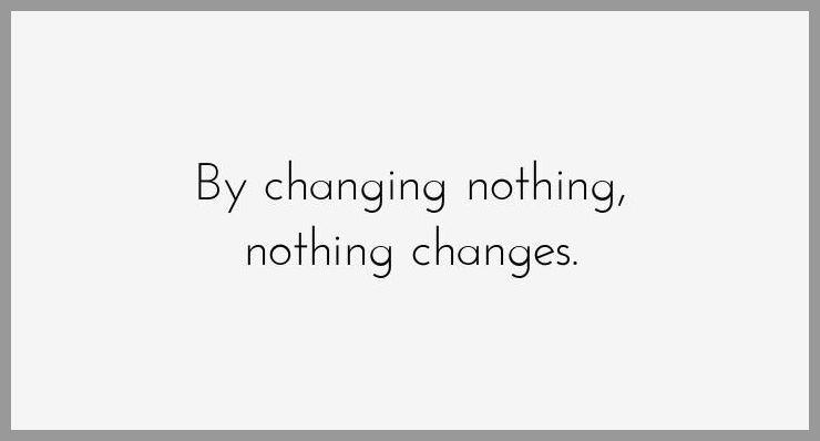 By changing nothing nothing changes - By changing nothing nothing changes