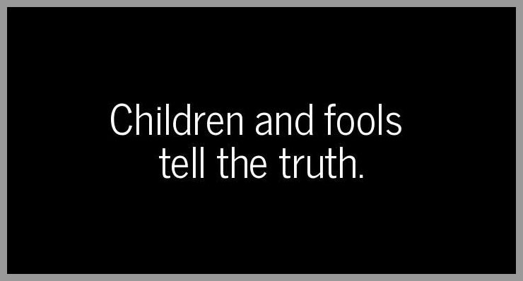 Children and fools tell the truth - Children and fools tell the truth