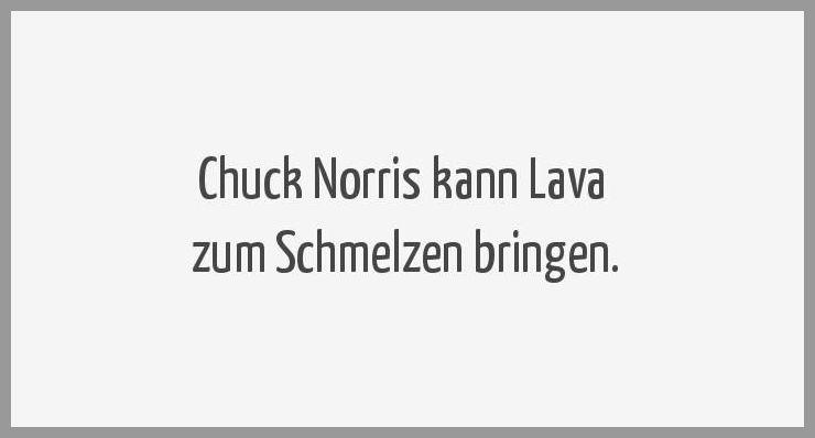 Chuck norris kann lava zum schmelzen bringen - Chuck norris kann lava zum schmelzen bringen