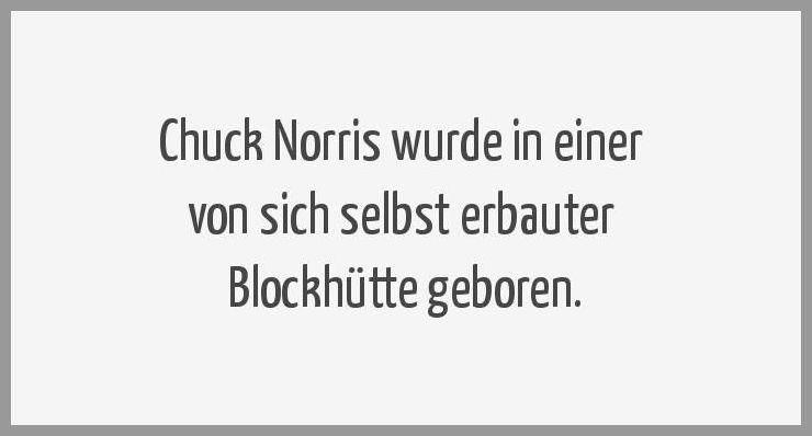 Chuck norris wurde in einer von sich selbst erbauter blockhuette geboren - Chuck norris wurde in einer von sich selbst erbauter blockhuette geboren