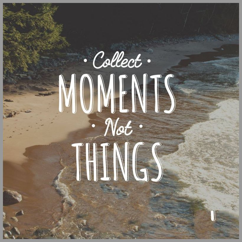 Collect moments not things - Collect moments not things
