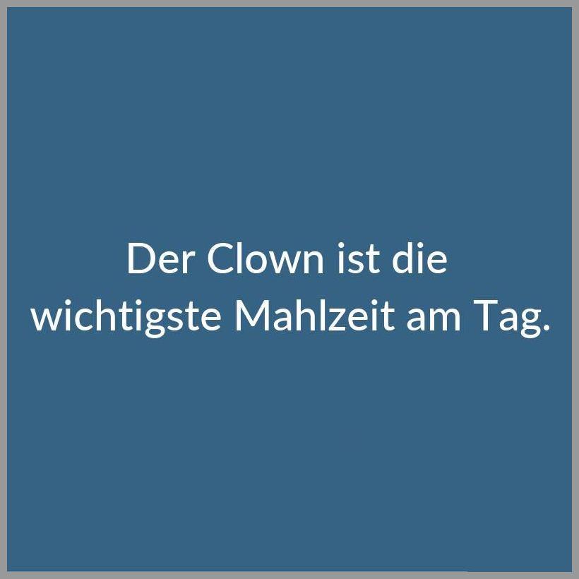 Der clown ist die wichtigste mahlzeit am tag - Der clown ist die wichtigste mahlzeit am tag