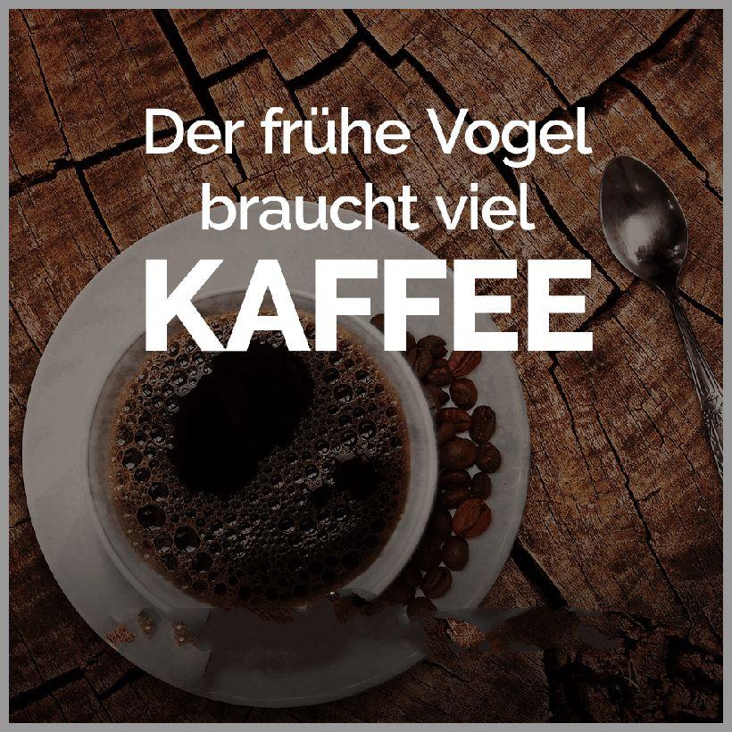 Der fruehe vogel braucht viel kaffee - Der fruehe vogel braucht viel kaffee