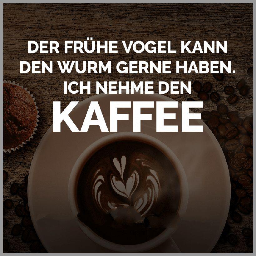 Der fruehe vogel kann den wurm gerne haben ich nehme den kaffee - Der fruehe vogel kann den wurm gerne haben ich nehme den kaffee