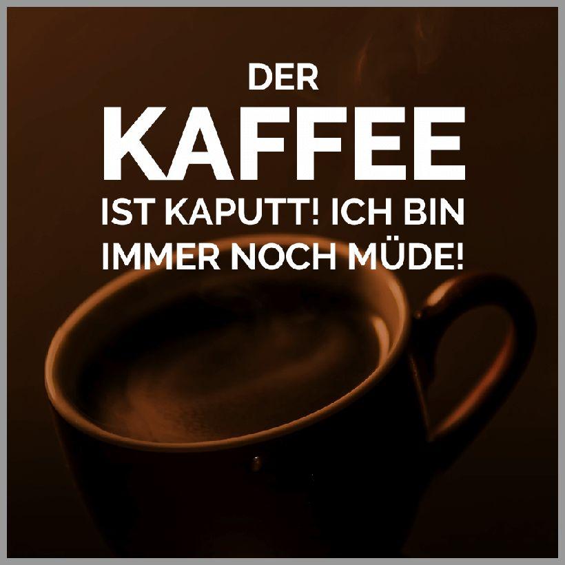 Der kaffee ist kaputt ich bin immer noch muede - Der kaffee ist kaputt ich bin immer noch muede