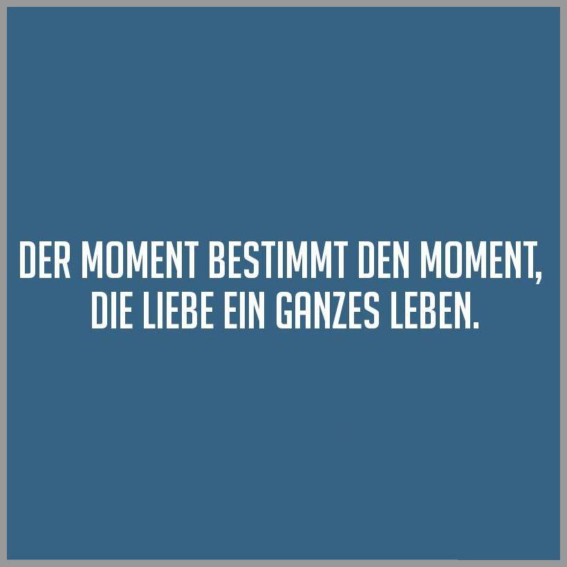 Der moment bestimmt den moment die liebe ein ganzes leben - Der moment bestimmt den moment die liebe ein ganzes leben