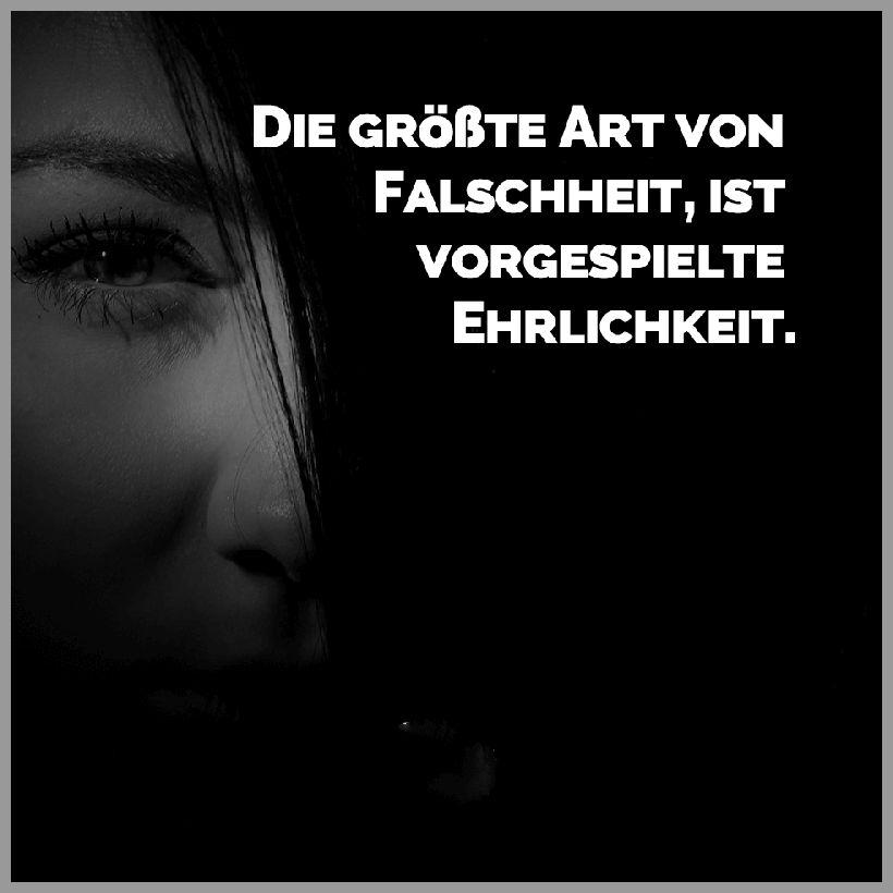 Die groesste art von falschheit ist vorgespielte ehrlichkeit - Die groesste art von falschheit ist vorgespielte ehrlichkeit