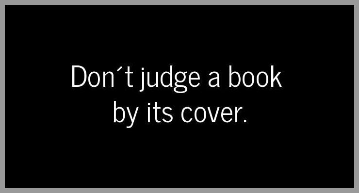 Don t judge a book by its cover - Don t judge a book by its cover