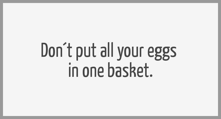 Don t put all your eggs in one basket - Don t put all your eggs in one basket