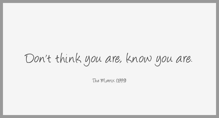 Don t think you are know you are - Don t think you are know you are