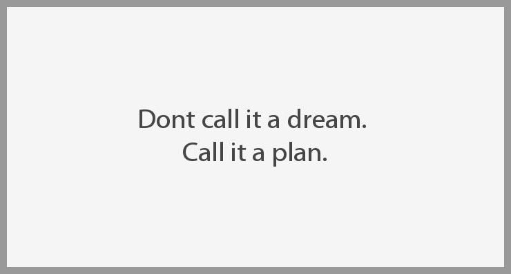 Dont call it a dream call it a plan - Dont call it a dream call it a plan