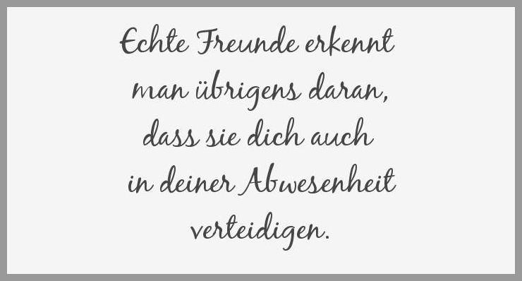 Echte freunde erkennt man uebrigens daran dass sie dich auch in deiner abwesenheit verteidigen - Echte freunde erkennt man uebrigens daran dass sie dich auch in deiner abwesenheit verteidigen