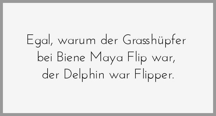 Egal warum der grasshuepfer bei biene maya flip war der delphin war flipper - Egal warum der grasshuepfer bei biene maya flip war der delphin war flipper
