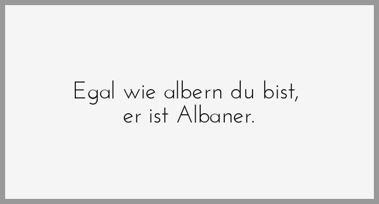 Egal wie albern du bist er ist albaner - Egal wie albern du bist er ist albaner