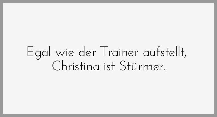 Egal wie der trainer aufstellt christina ist stuermer - Egal wie der trainer aufstellt christina ist stuermer