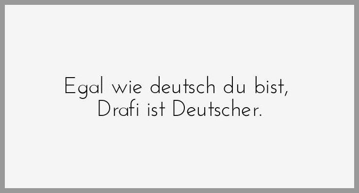 Egal wie deutsch du bist drafi ist deutscher - Egal wie deutsch du bist drafi ist deutscher
