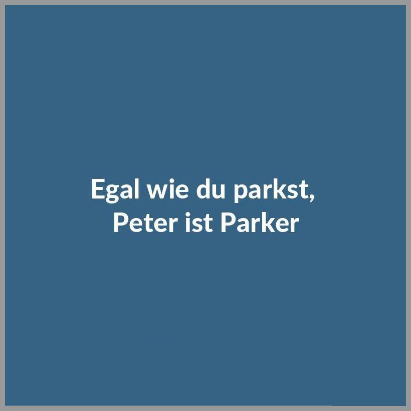 Egal wie du parkst peter ist parker - Egal wie du parkst peter ist parker