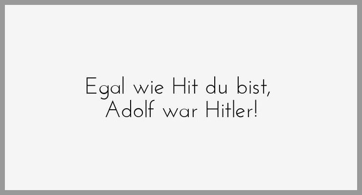 Egal wie hit du bist adolf war hitler - Egal wie hit du bist adolf war hitler