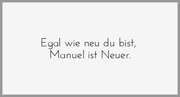 Egal wie neu du bist manuel ist neuer - Egal wie neu du bist manuel ist neuer