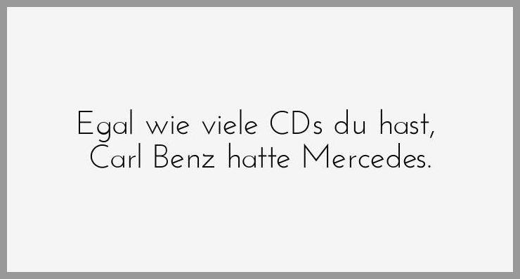 Egal wie viele cds du hast carl benz hatte mercedes - Egal wie viele cds du hast carl benz hatte mercedes