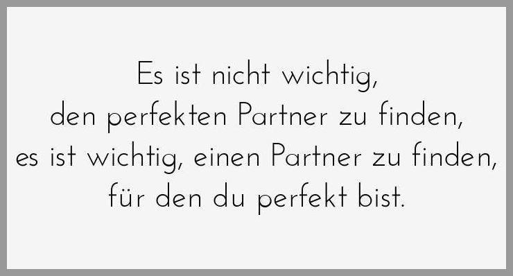 Es ist nicht wichtig den perfekten partner zu finden es ist wichtig einen partner zu finden fuer den du perfekt bist - Es ist nicht wichtig den perfekten partner zu finden es ist wichtig einen partner zu finden fuer den du perfekt bist
