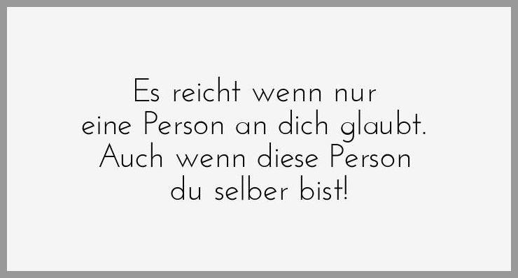 Es reicht wenn nur eine person an dich glaubt auch wenn diese person du selber bist - Es reicht wenn nur eine person an dich glaubt auch wenn diese person du selber bist