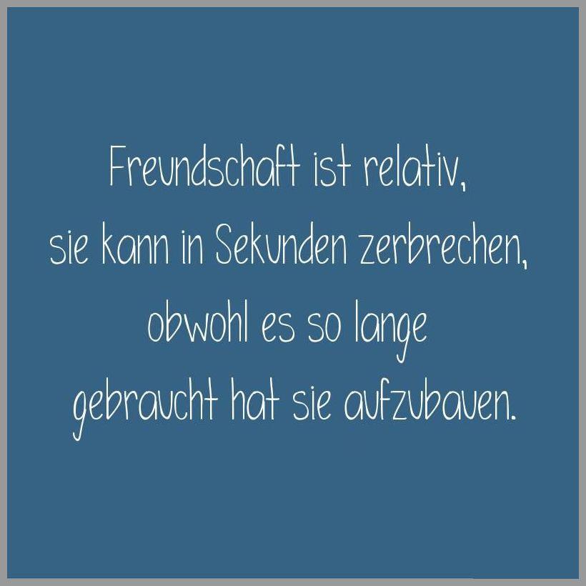 Freundschaft ist relativ sie kann in sekunden zerbrechen obwohl es so lange gebraucht hat sie aufzubauen - Freundschaft ist relativ sie kann in sekunden zerbrechen obwohl es so lange gebraucht hat sie aufzubauen