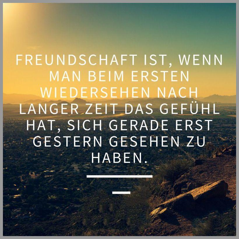 Freundschaft ist wenn man beim ersten wiedersehen nach langer zeit das gefuehl hat sich gerade erst gestern gesehen zu haben - Freundschaft ist wenn man beim ersten wiedersehen nach langer zeit das gefuehl hat sich gerade erst gestern gesehen zu haben