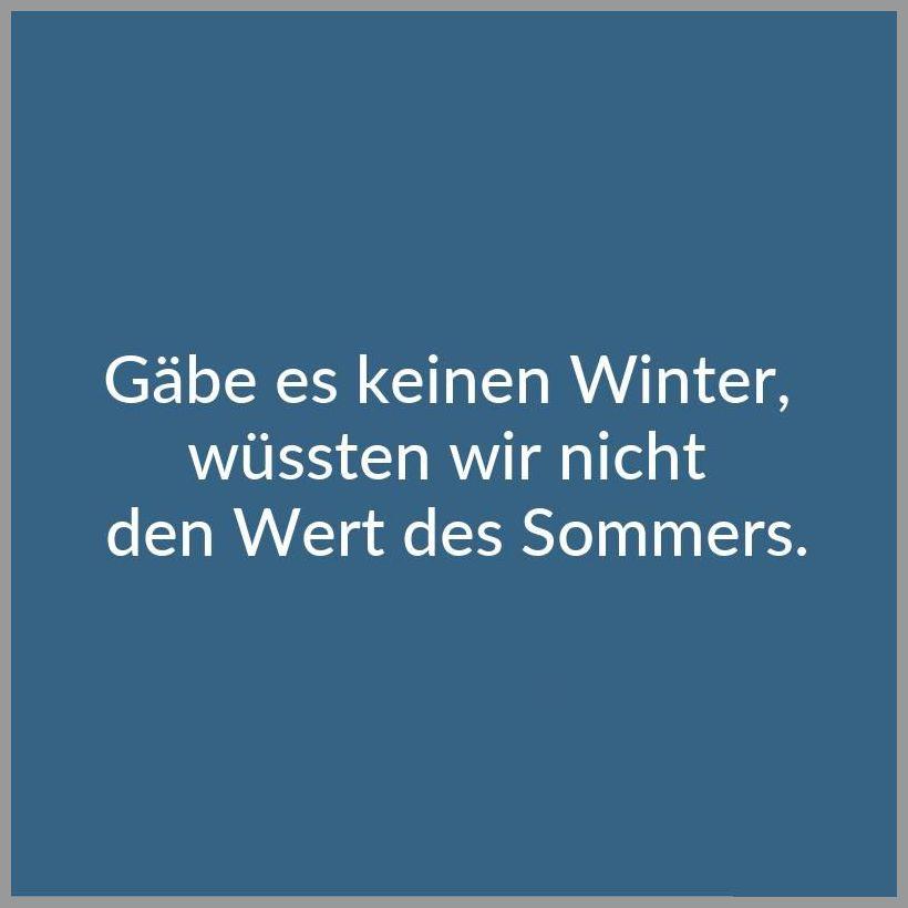 Gaebe es keinen winter wuessten wir nicht den wert des sommers - Gaebe es keinen winter wuessten wir nicht den wert des sommers