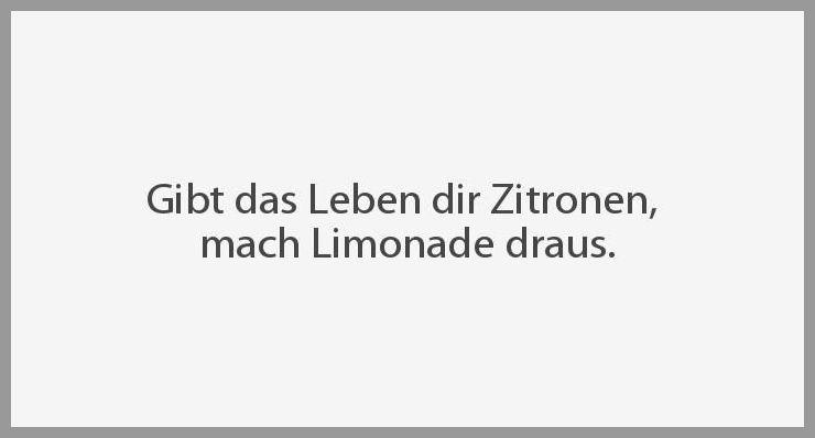 Gibt das leben dir zitronen mach limonade draus - Gibt das leben dir zitronen mach limonade draus