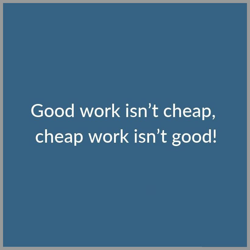 Good work isn t cheap cheap work isn t good - Good work isn t cheap cheap work isn t good