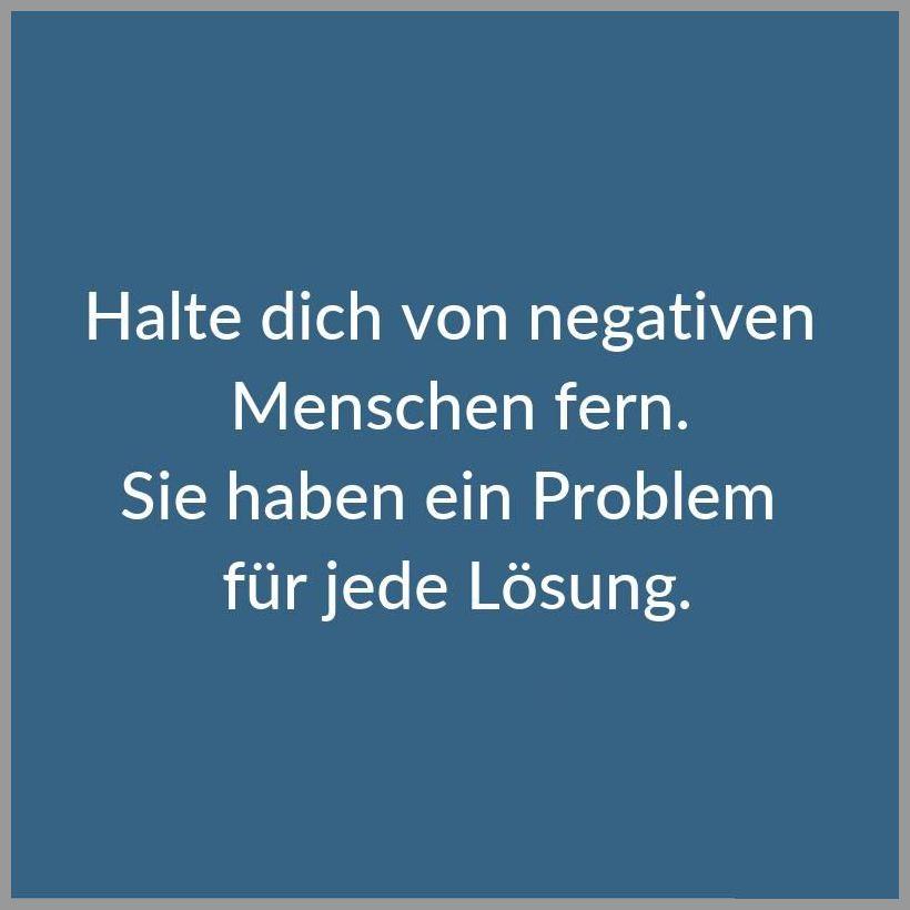 Halte dich von negativen menschen fern sie haben ein problem fuer jede loesung - Halte dich von negativen menschen fern sie haben ein problem fuer jede loesung