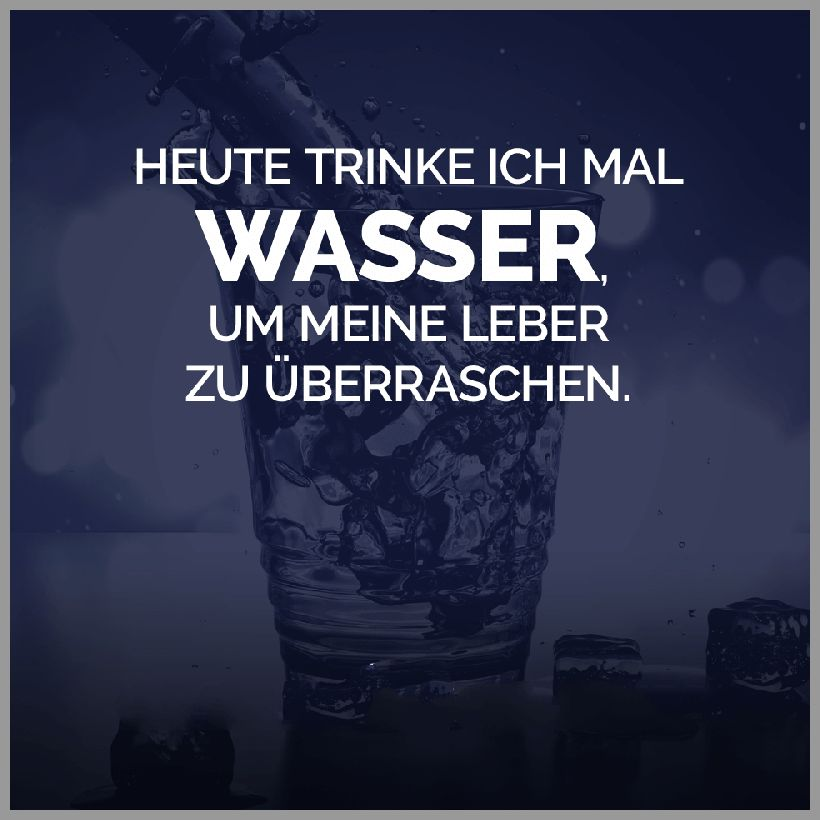 Heute trinke ich mal wasser um meine leber zu ueberraschen - Heute trinke ich mal wasser um meine leber zu ueberraschen