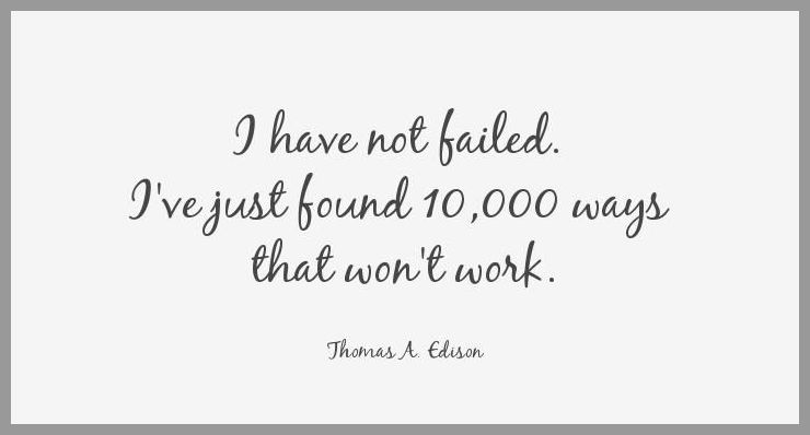 I have not failed i ve just found 10 000 ways that won t work - I have not failed i ve just found 10 000 ways that won t work
