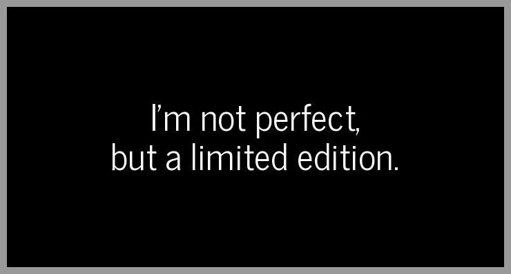 I m not perfect but a limited edition - I m not perfect but a limited edition