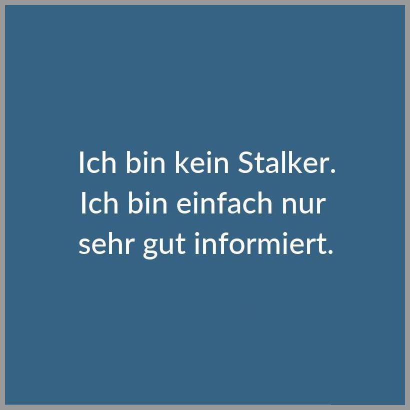 Ich bin kein stalker ich bin einfach nur sehr gut informiert - Ich bin kein stalker ich bin einfach nur sehr gut informiert