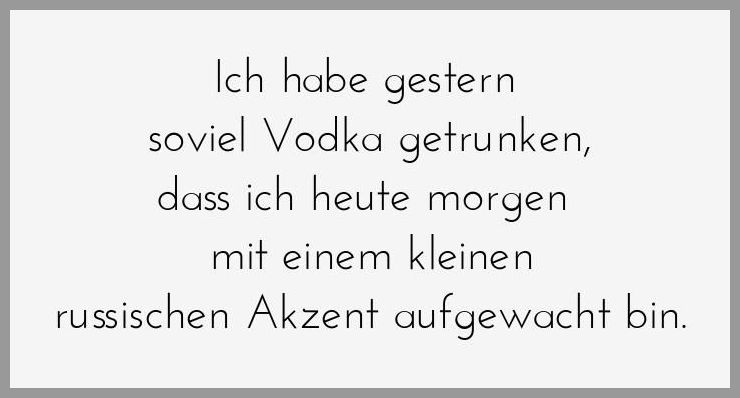 Ich habe gestern soviel vodka getrunken dass ich heute morgen mit einem kleinen russischen akzent aufgewacht bin - Ich habe gestern soviel vodka getrunken dass ich heute morgen mit einem kleinen russischen akzent aufgewacht bin