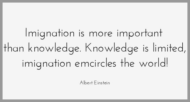 Imignation is more important than knowledge knowledge is limited imignation emcircles the world - Imignation is more important than knowledge knowledge is limited imignation emcircles the world
